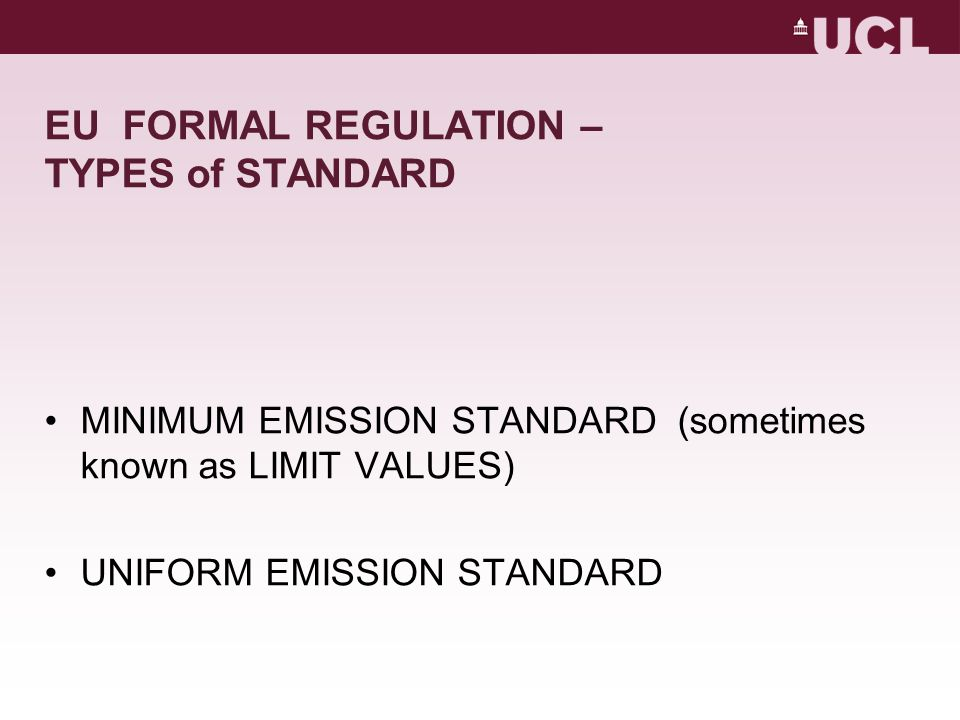 EU FORMAL REGULATION – TYPES of STANDARD MINIMUM EMISSION STANDARD (sometimes known as LIMIT VALUES) UNIFORM EMISSION STANDARD