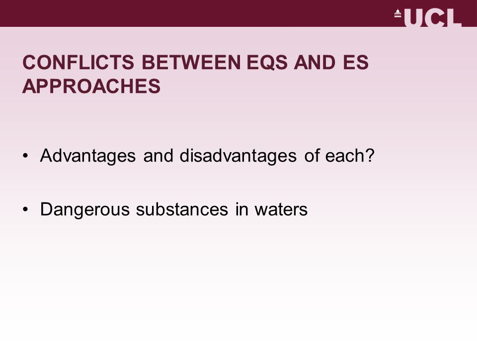 CONFLICTS BETWEEN EQS AND ES APPROACHES Advantages and disadvantages of each? Dangerous substances in waters