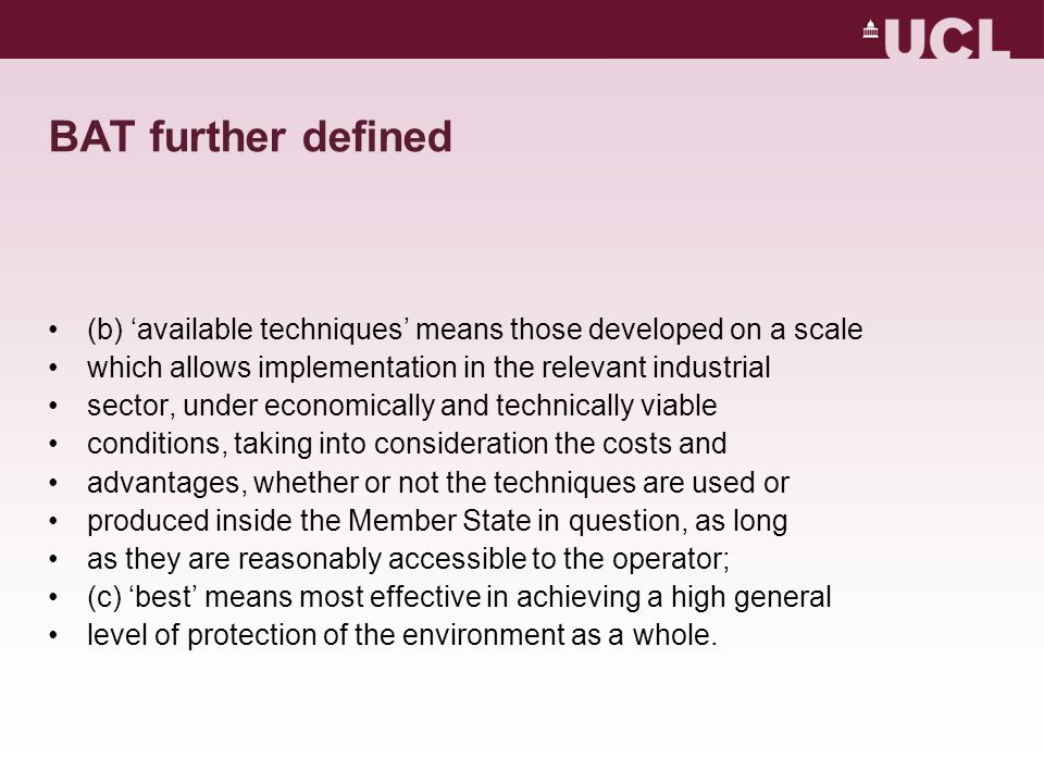 BAT further defined (b) 'available techniques' means those developed on a scale which allows implementation in the relevant industrial sector, under e