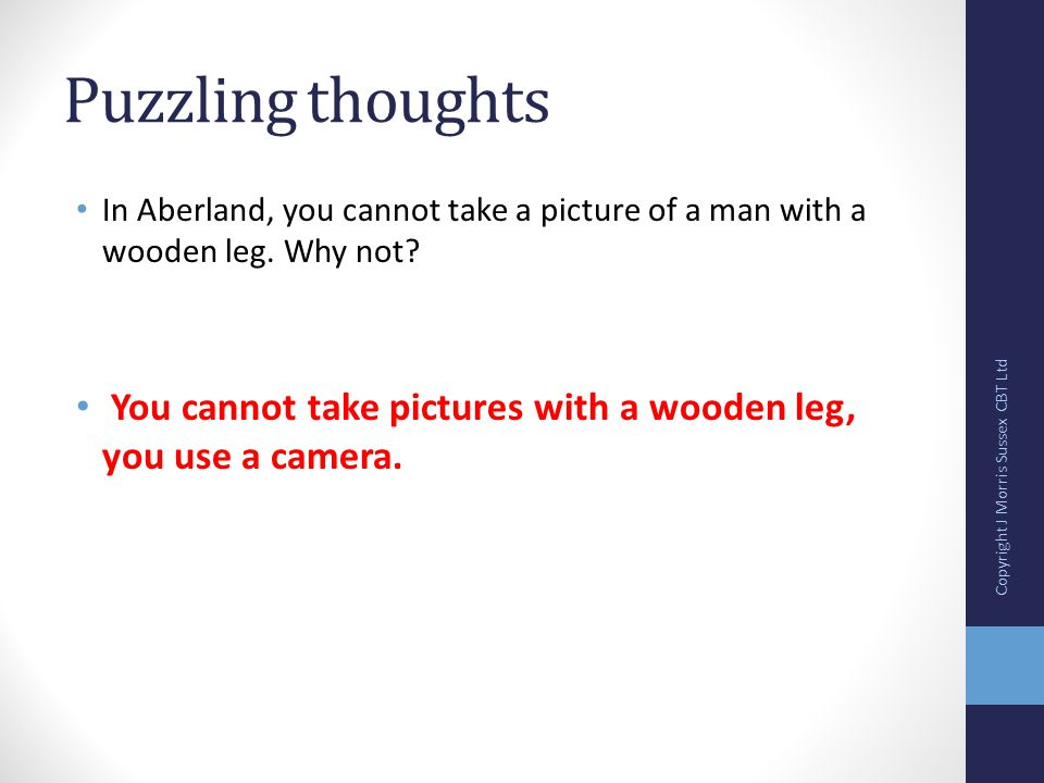 Puzzling thoughts In Aberland, you cannot take a picture of a man with a wooden leg.