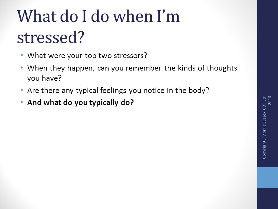 What do I do when I'm stressed. What were your top two stressors.