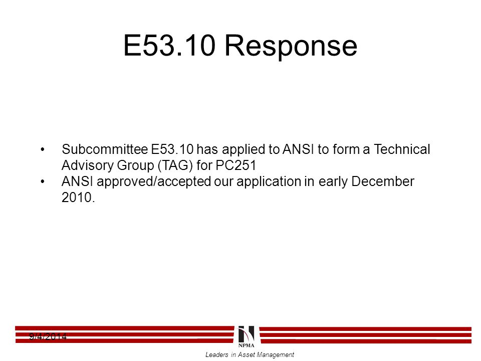 Leaders in Asset Management E53.10 Response 9/4/2014 Subcommittee E53.10 has applied to ANSI to form a Technical Advisory Group (TAG) for PC251 ANSI a