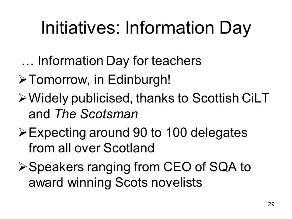 29 Initiatives: Information Day … Information Day for teachers  Tomorrow, in Edinburgh.