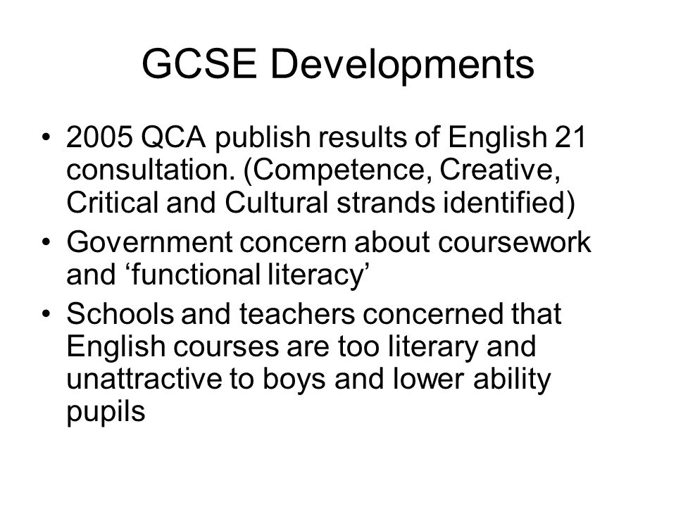 GCSE Developments 2005 QCA publish results of English 21 consultation.