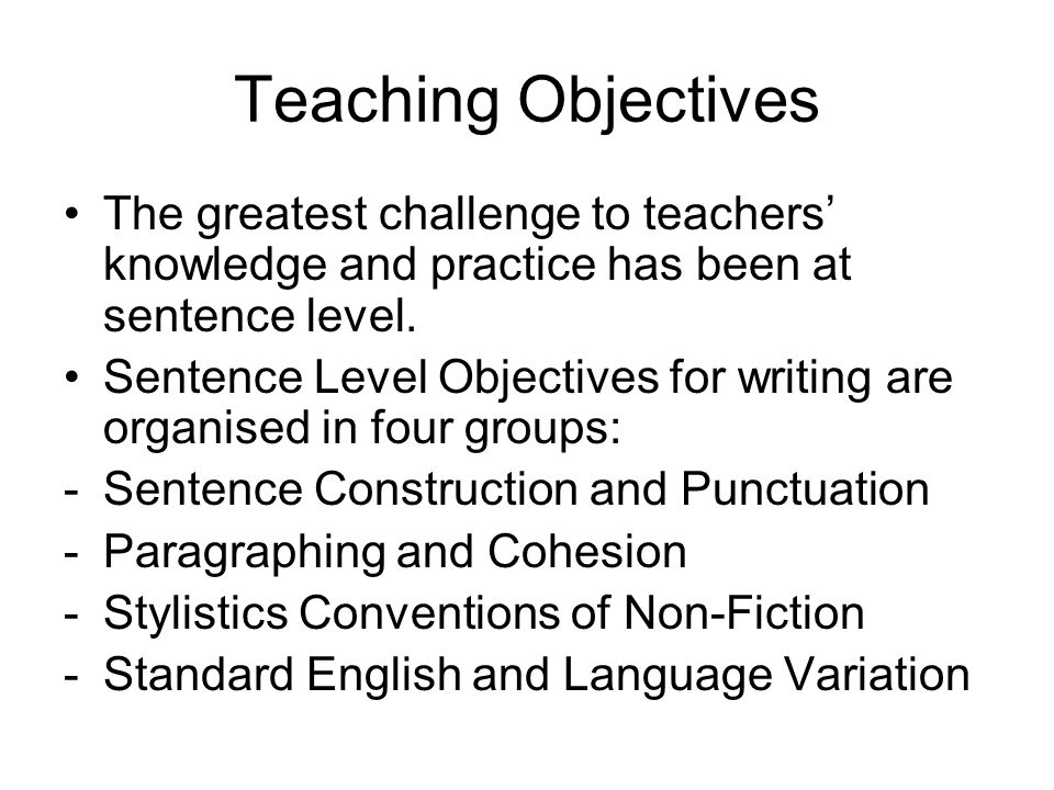 Teaching Objectives The greatest challenge to teachers' knowledge and practice has been at sentence level.