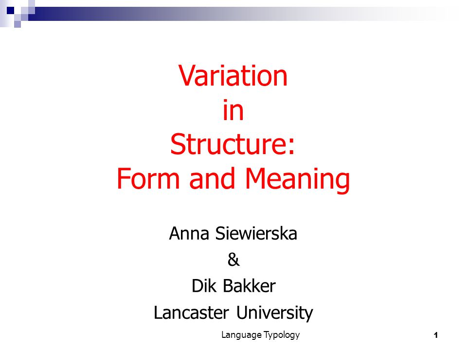 1 Language Typology Anna Siewierska & Dik Bakker Lancaster University Variation in Structure: Form and Meaning