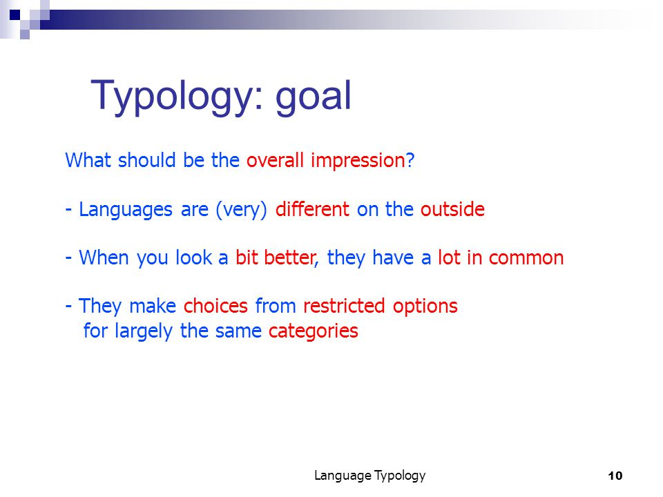 10 Language Typology Typology: goal What should be the overall impression.