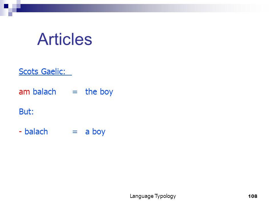 108 Language Typology Articles Scots Gaelic: am balach=the boy But: - balach= a boy