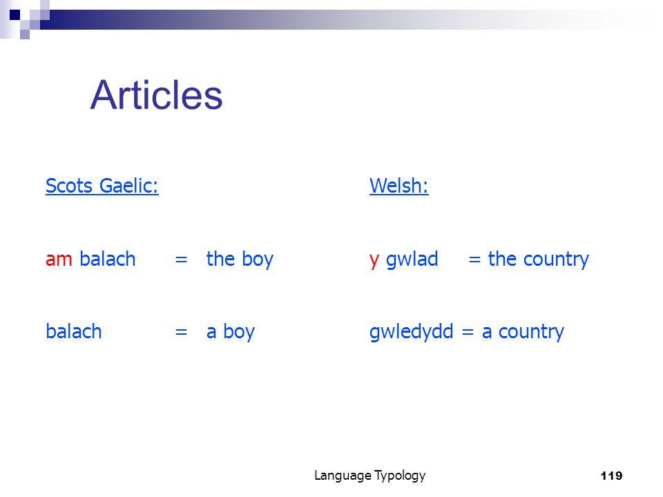 119 Language Typology Articles Scots Gaelic:Welsh: am balach=the boyy gwlad= the country balach= a boygwledydd = a country