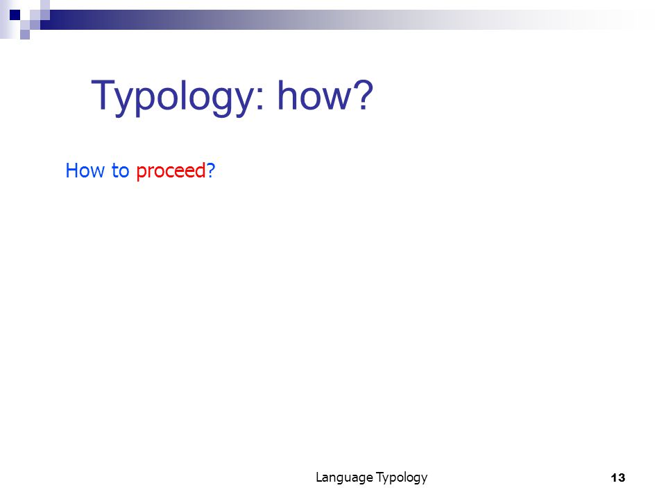 13 Language Typology Typology: how How to proceed