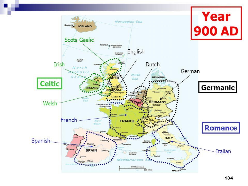 134 Celtic Germanic Romance Year 900 AD Scots Gaelic Irish Welsh German Dutch English Italian Spanish French