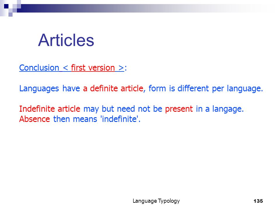 135 Language Typology Articles Conclusion : Languages have a definite article, form is different per language.