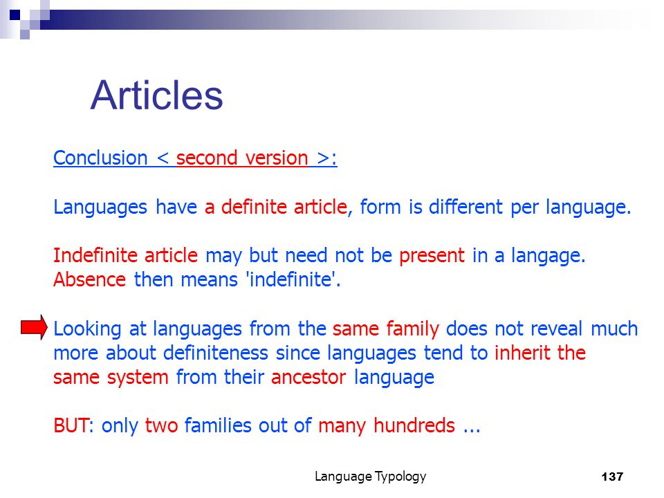 137 Language Typology Articles Conclusion : Languages have a definite article, form is different per language.