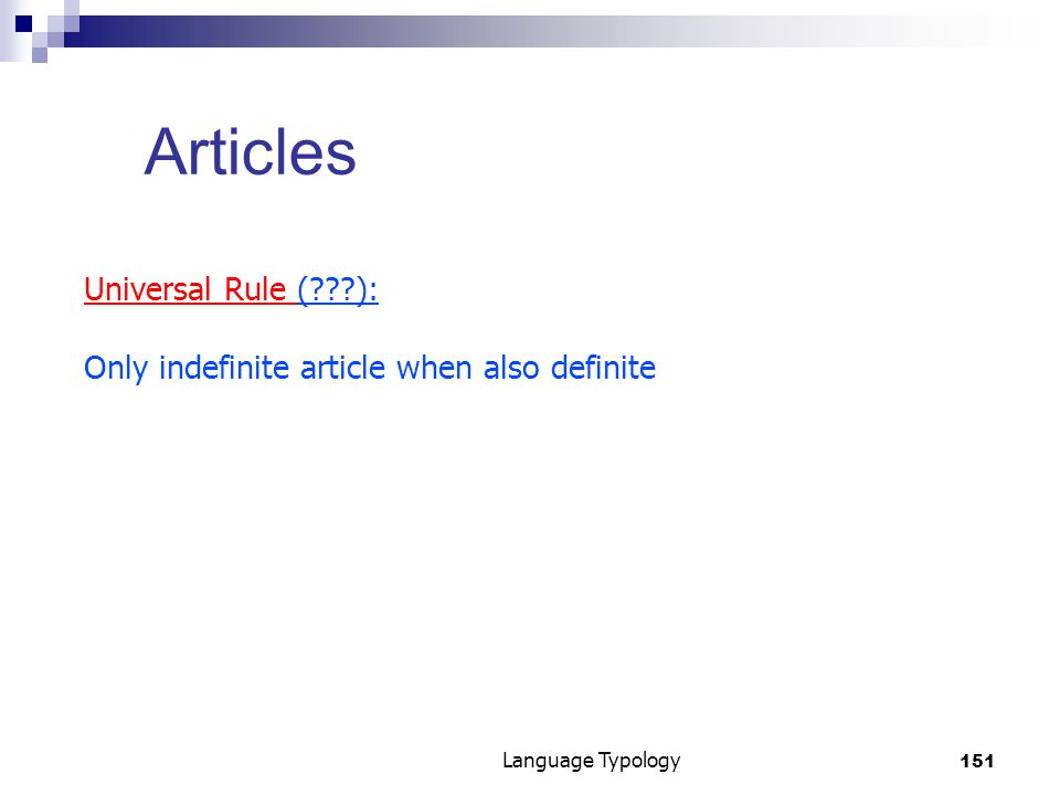 151 Language Typology Articles Universal Rule ( ): Only indefinite article when also definite