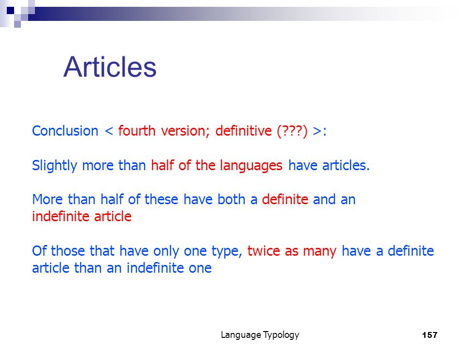 157 Language Typology Articles Conclusion : Slightly more than half of the languages have articles.