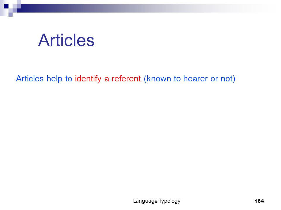 164 Language Typology Articles Articles help to identify a referent (known to hearer or not)