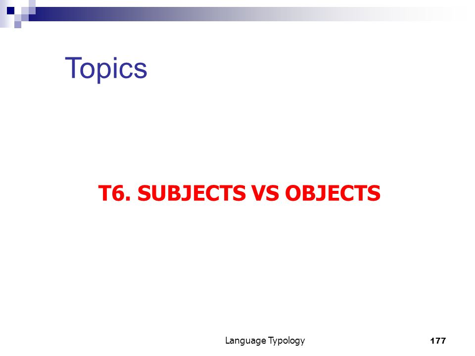 177 Language Typology Topics T6. SUBJECTS VS OBJECTS