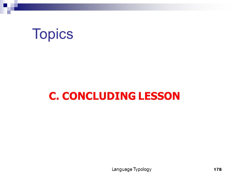 178 Language Typology Topics C. CONCLUDING LESSON