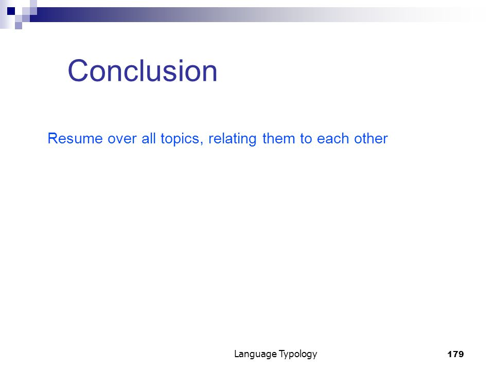 179 Language Typology Conclusion Resume over all topics, relating them to each other