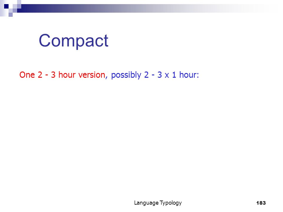 183 Language Typology Compact One 2 - 3 hour version, possibly 2 - 3 x 1 hour: