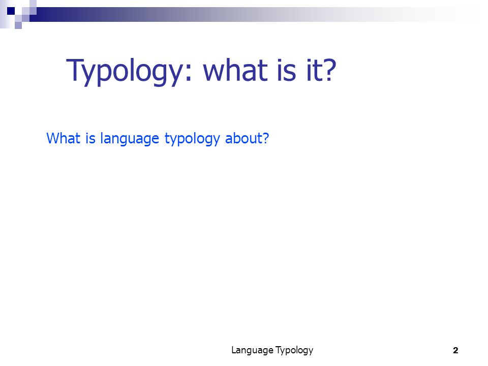2 Language Typology Typology: what is it What is language typology about