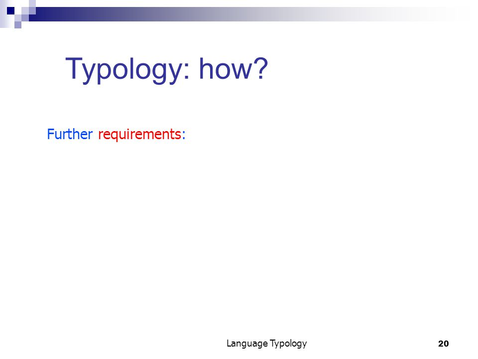 20 Language Typology Typology: how Further requirements: