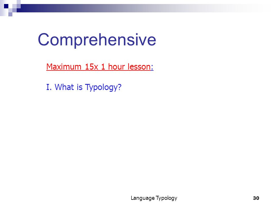 30 Language Typology Comprehensive Maximum 15x 1 hour lesson: I. What is Typology