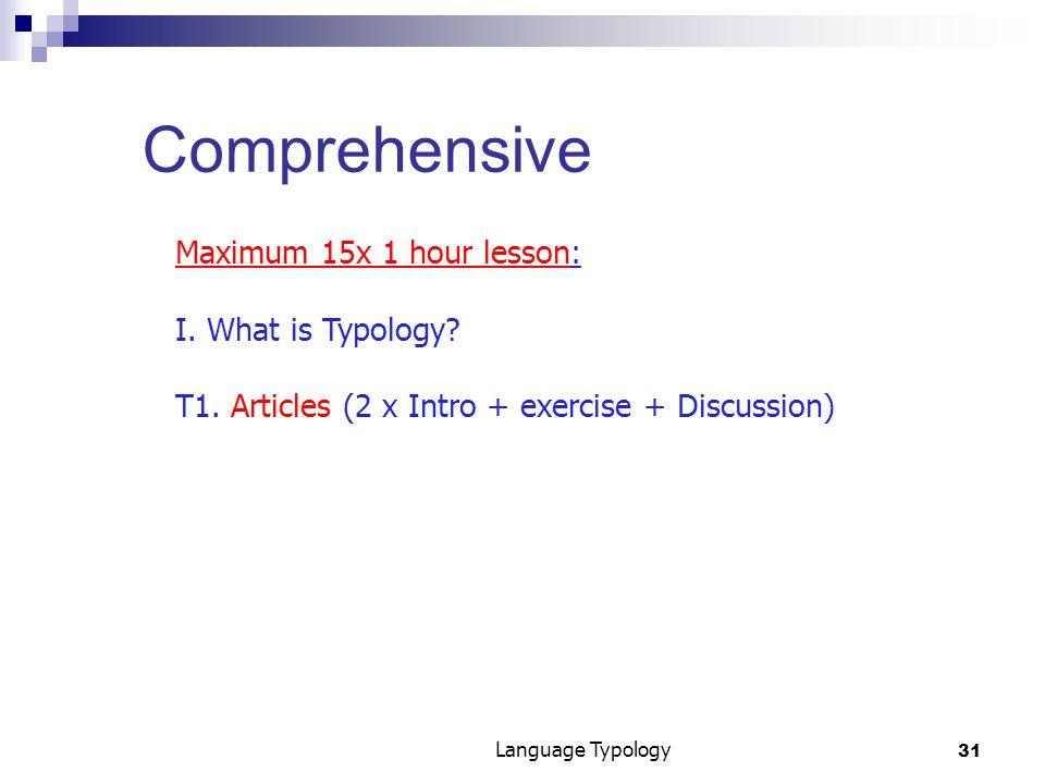 31 Language Typology Comprehensive Maximum 15x 1 hour lesson: I.
