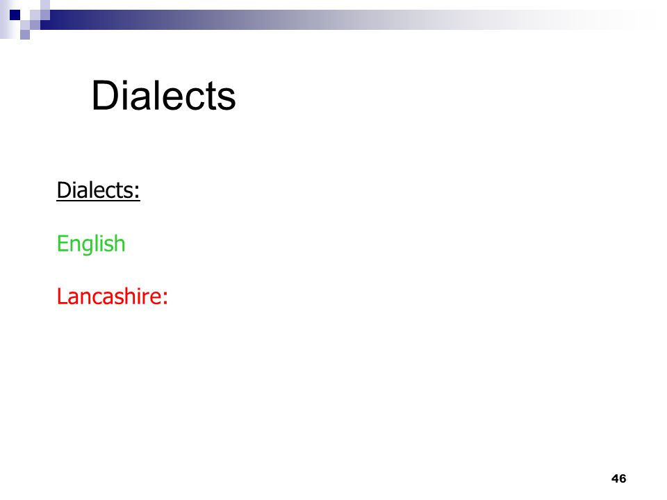 46 Dialects Dialects: English Lancashire: