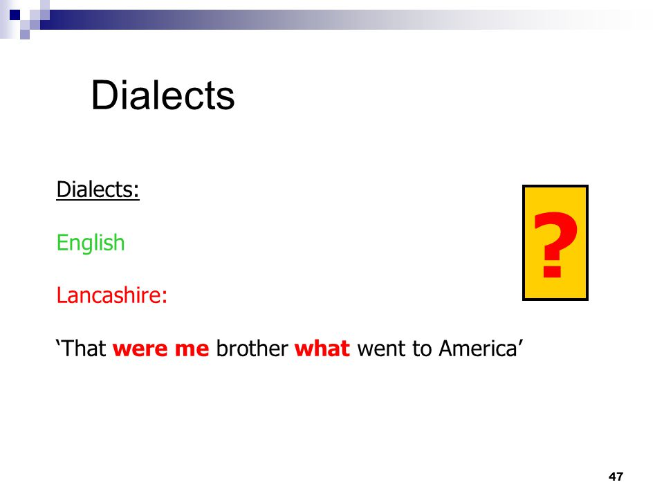 47 Dialects Dialects: English Lancashire: 'That were me brother what went to America'