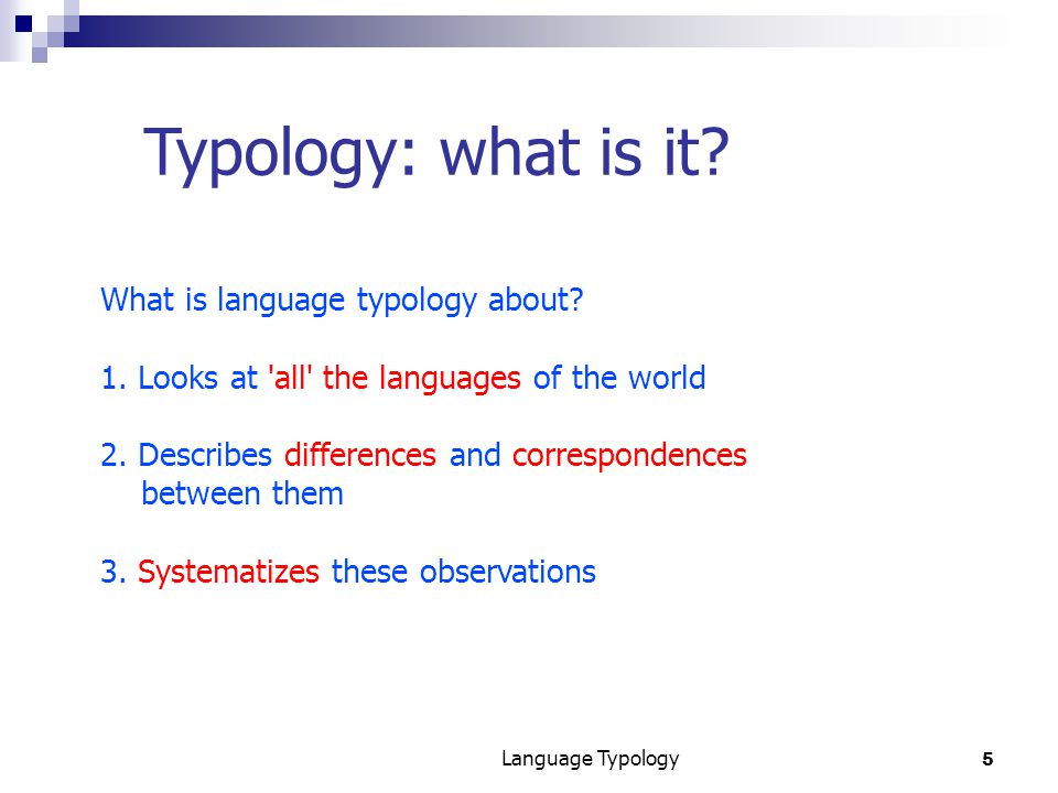 5 Language Typology Typology: what is it. What is language typology about.