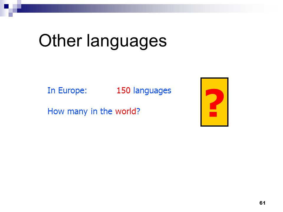61 Other languages In Europe:150 languages How many in the world