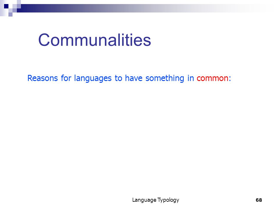 68 Language Typology Communalities Reasons for languages to have something in common: