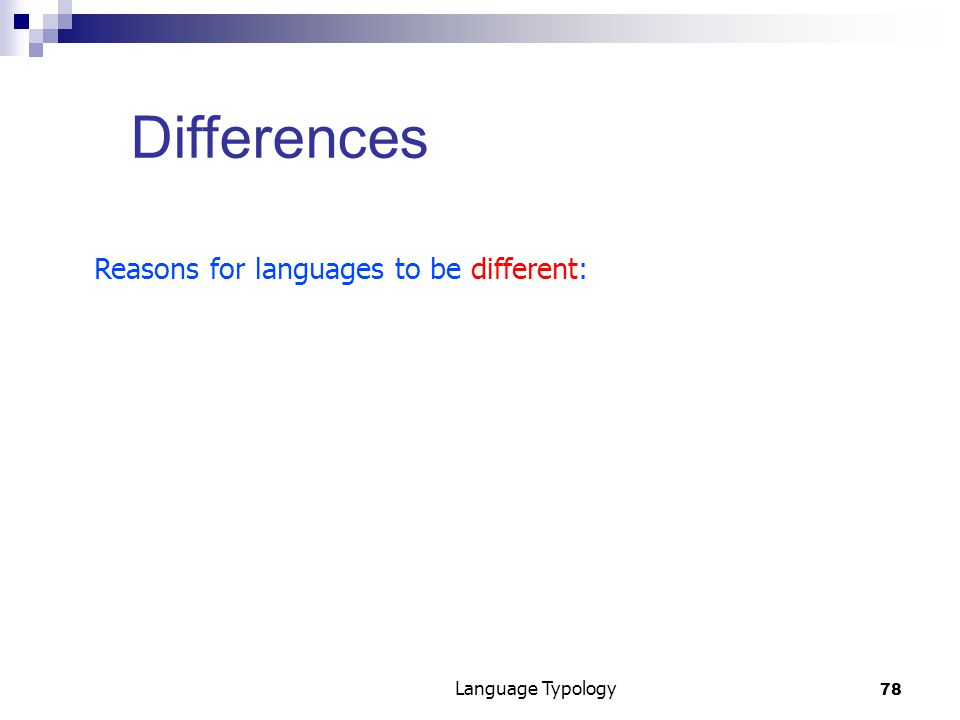 78 Language Typology Differences Reasons for languages to be different: