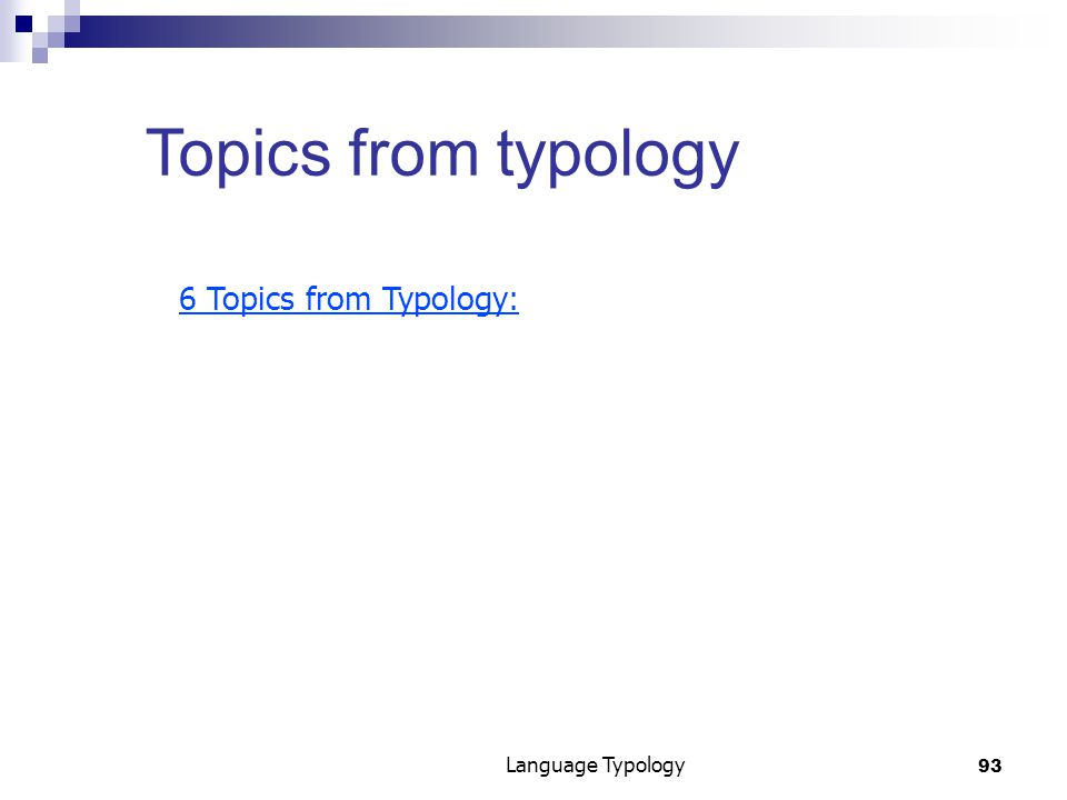 93 Language Typology Topics from typology 6 Topics from Typology: