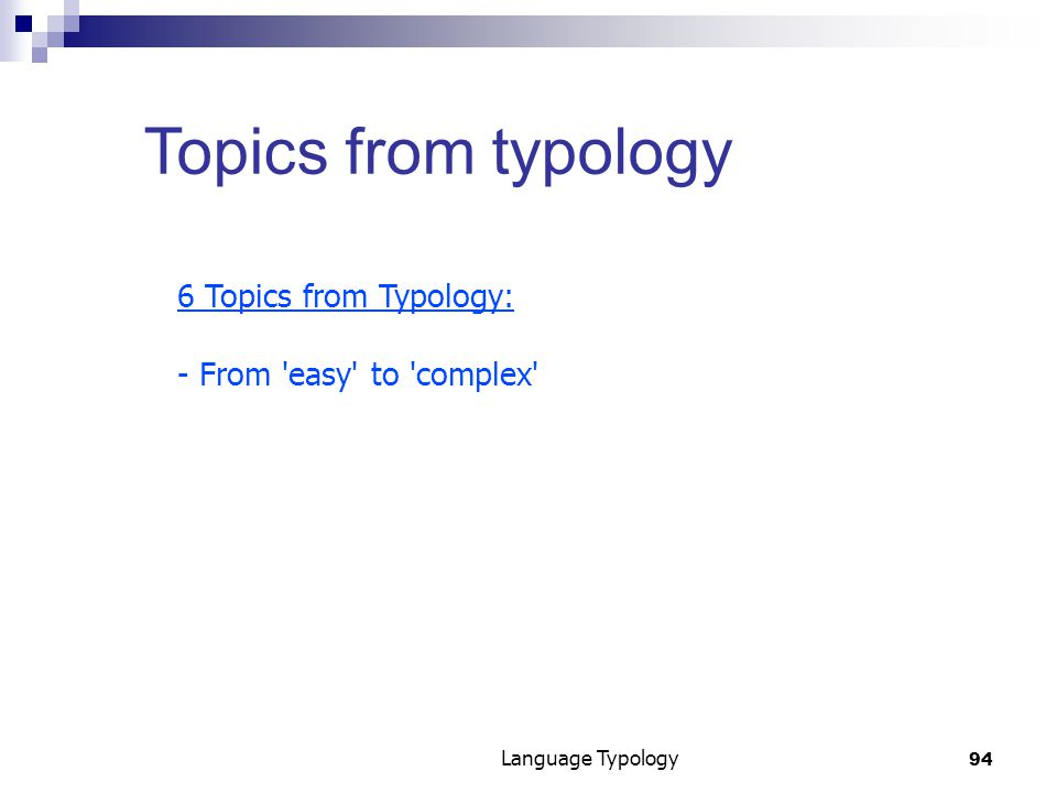 94 Language Typology Topics from typology 6 Topics from Typology: - From easy to complex