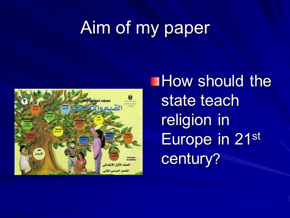 Aim of my paper How should the state teach religion in Europe in 21 st century