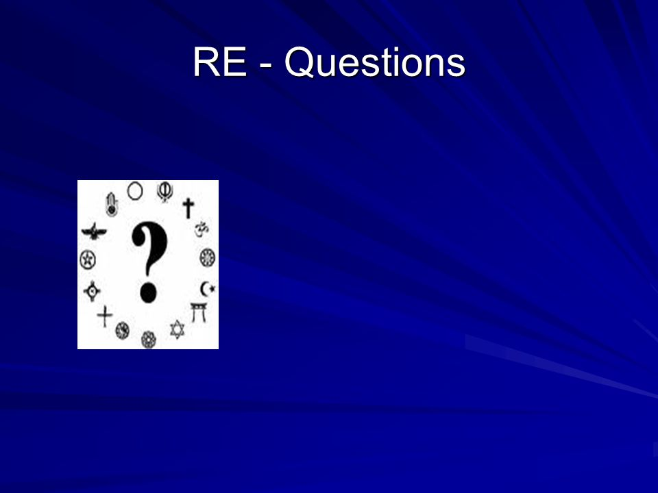 RE - Questions