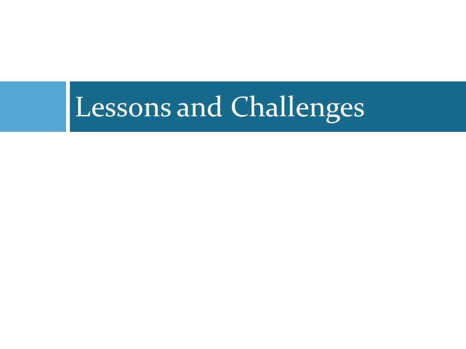 Key Lessons – 1  Scale is critical to demonstrate importance of performance assessment systems  Working with governments is essential, but so is patience…..adequate time required to mainstream in government system – 5 to 7 years  Government ownership and regular reviews are essential  Once fully set up, PAS can be used for both outcome monitoring and rational investment decisions  Benchmarking exercise needs to be linked to performance based funding