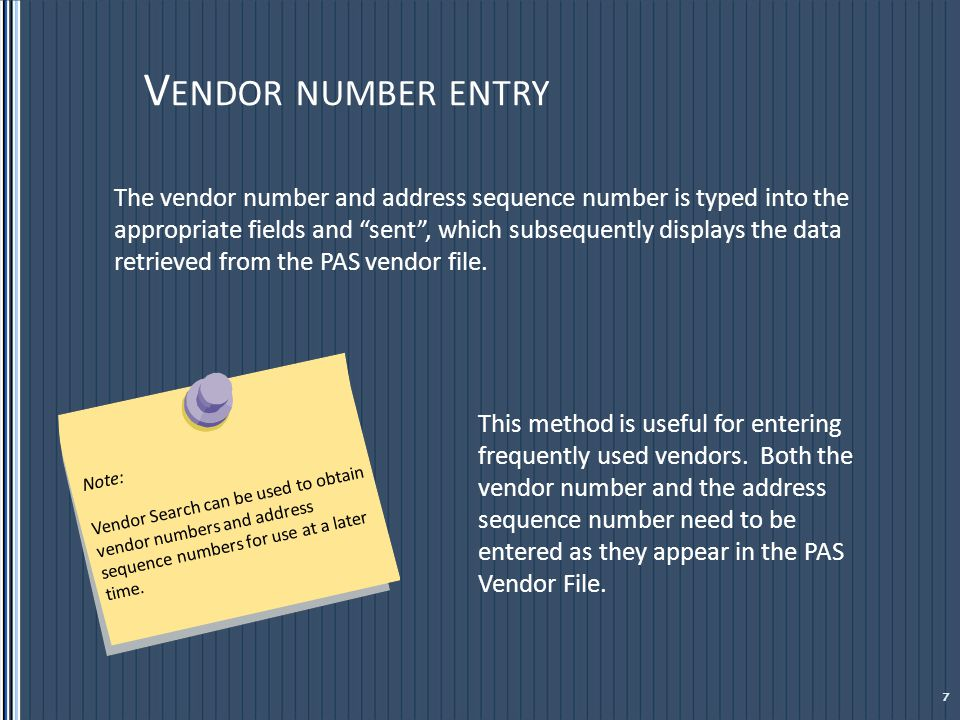 V ENDOR NUMBER ENTRY Step 1: Type vendor number & address sequence + [Enter] This is what the system will show: 8
