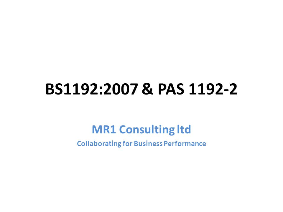 BS1192:2007 & PAS 1192-2 MR1 Consulting ltd Collaborating for Business Performance