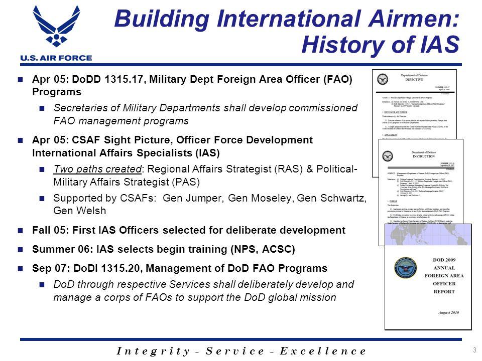 I n t e g r i t y - S e r v i c e - E x c e l l e n c e Building International Airmen: History of IAS 3 Apr 05: DoDD 1315.17, Military Dept Foreign Ar