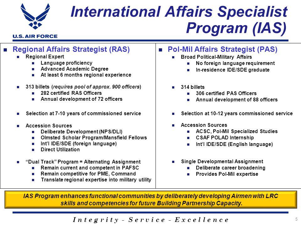 I n t e g r i t y - S e r v i c e - E x c e l l e n c e International Affairs Specialist Program (IAS) 5 Regional Affairs Strategist (RAS) Regional Ex