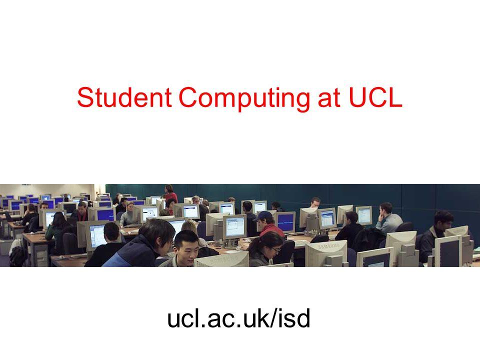 Student Computing at UCL ucl.ac.uk/isd