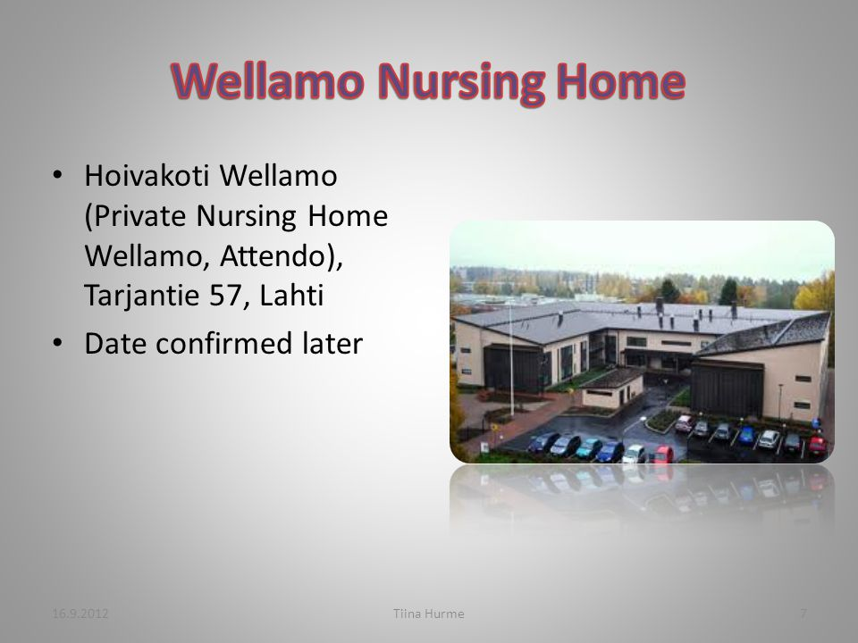 Hoivakoti Wellamo (Private Nursing Home Wellamo, Attendo), Tarjantie 57, Lahti Date confirmed later 16.9.2012Tiina Hurme7