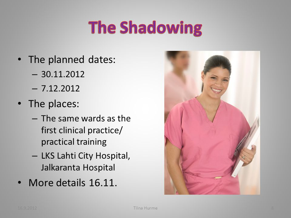 The planned dates: – 30.11.2012 – 7.12.2012 The places: – The same wards as the first clinical practice/ practical training – LKS Lahti City Hospital, Jalkaranta Hospital More details 16.11.
