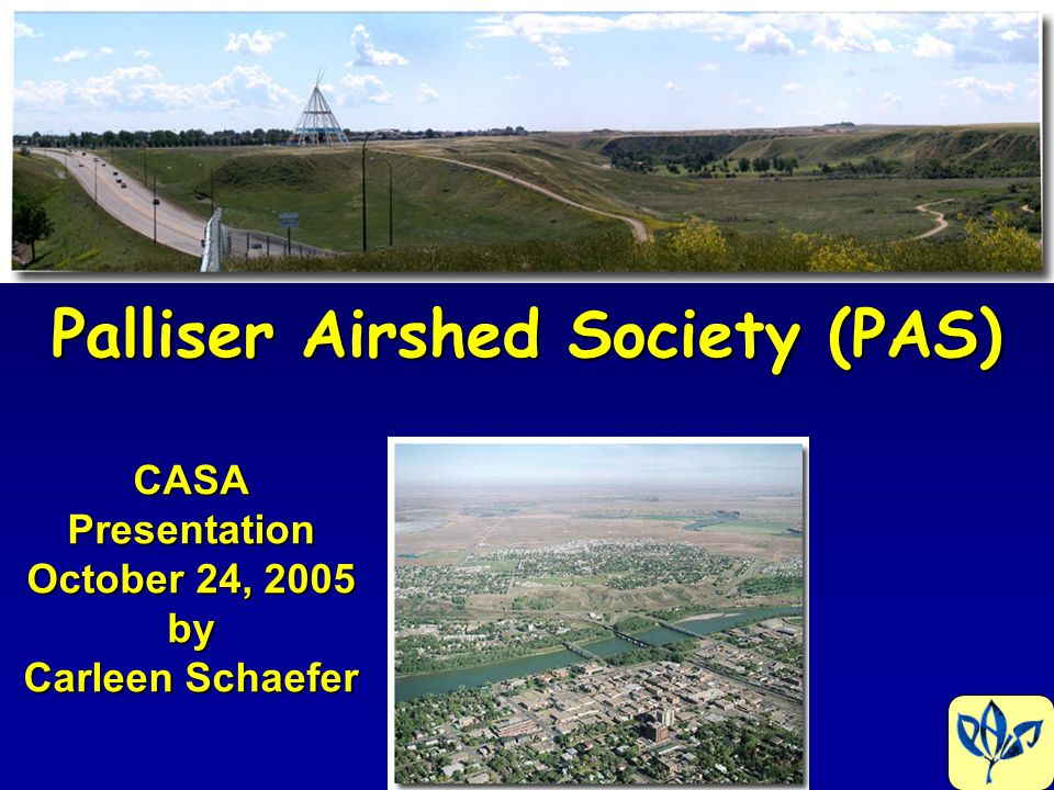Palliser Airshed Society (PAS) CASA Presentation October 24, 2005 by Carleen Schaefer