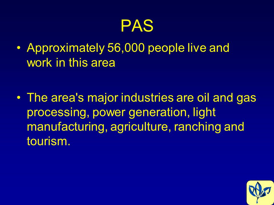 PAS Approximately 56,000 people live and work in this area The area's major industries are oil and gas processing, power generation, light manufacturi