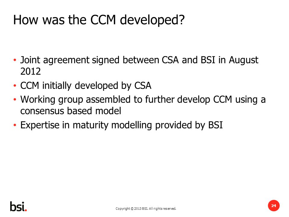 Copyright © 2013 BSI.All rights reserved. 24 How was the CCM developed.