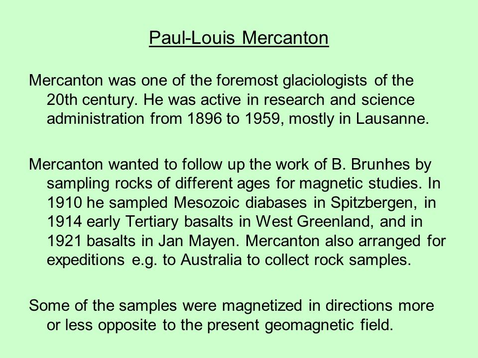 Paul-Louis Mercanton Mercanton was one of the foremost glaciologists of the 20th century.